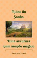 Reino do sonho. Uma aventura num mundo mágico by MarioJorgeAmorim