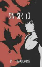 Sin Ser Yo  by Sarahcandy261
