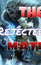 The Rejected Mate (Alpha's Cruelty) by Shaniah_22
