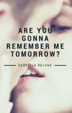 Are You Gonna Remember Me Tomorrow? IN ATUALIZATION by GabrielaRelvas