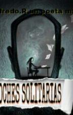 MIS NOCHES SOLITARIAS(WILFREDO.R UN POETA MAS) by wilfredo3reyargg