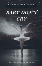 Baby Don't Cry by idkchanhood