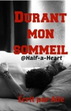 Durant mon sommeil by Half-A-Heart
