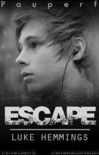 Escape (Luke Hemmings) TERMINADA by Pauperf