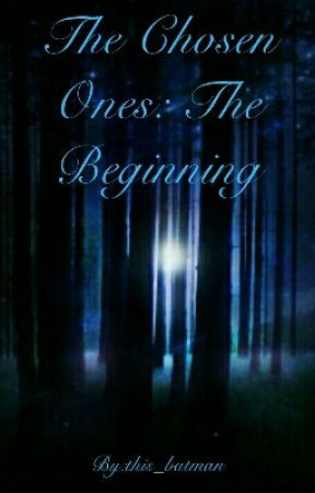 Chosen Ones: The Beginning by this_batman