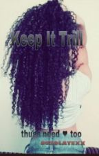 Keep It Trill by desolatebeautyy