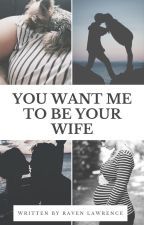 You Want Me to be Your Wife by Trex1022