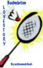 Badminton LoveStory [COMPLETED] by azkiamudrikah