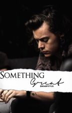 Something Great {Third book to BBS}  by jkharrystyles