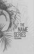The Name Series by ItsLisAnna