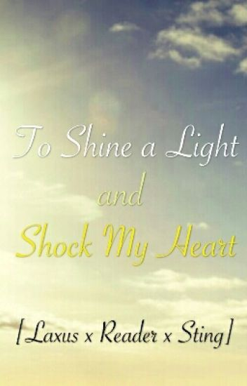 To Shine a Light and Shock My Heart [Laxus x Reader x Sting]