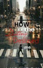 How The Destiny, Destined Me by LheiJeon