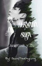 La Hermana De Suga {JungKook Y Tu} ||EDITANDO|| by SuniTaehyung
