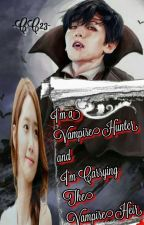 Im a VAMPIREHUNTER!  And im carrying the VAMPIRES HEIR (Very slow update) by ClaireCelest03