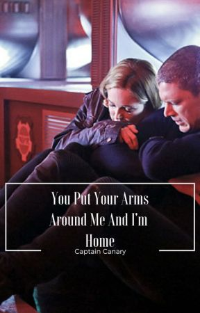 You Put You Arms Around Me And I'm Home| Captain Canary by stydiasfetus