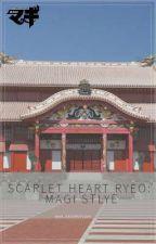 Scarlet Heart Ryeo: Magi Style 《Kouen X Reader》 by mr_kriswuyifan