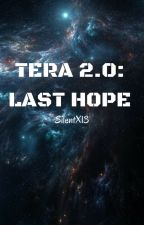Tera 2.0: Last Hope by Silentx13