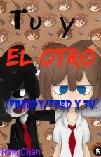 """Tu.....Y """"el Otro""""[Freddy/Fred y Tu] by HaruChanAnime"""
