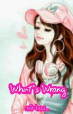 What's Wrong? by mirtaa_
