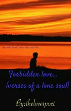 Forbidden Love (Verses of a lone soul) by theloverpoet
