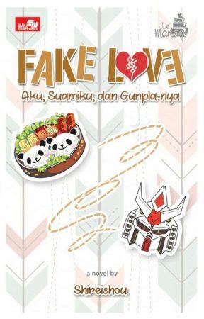 [AKAN TERBIT] Fake Love - Aku, Suamiku, dan Gunpla-nya by Shireishou