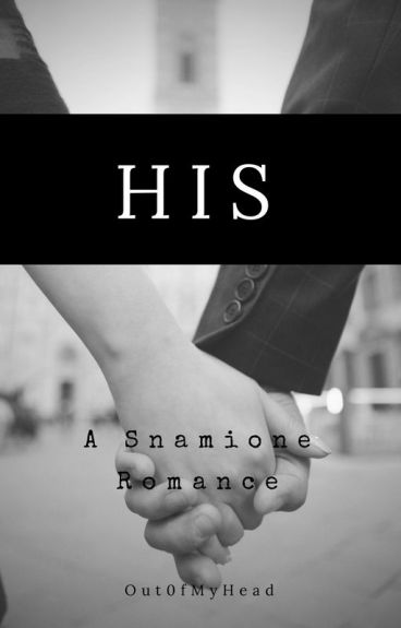 His - A Snamione Romance *Complete*