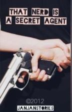 That Nerd is a Secret Agent (Editing) by nicejan9single