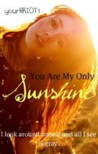 You Are My Only Sunshine by yourlilRIOT7