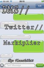 DMS//Twitter//Markiplier  by keewhite12