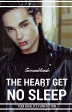 The Heart Get No Sleep {TOM KAULITZ}  by Serenablonde