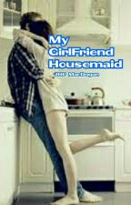 My GirlFriend Housemaid by JHO_MacDugan