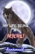 My Life Being a Werewolf [COMPLETED] by Diannennaid