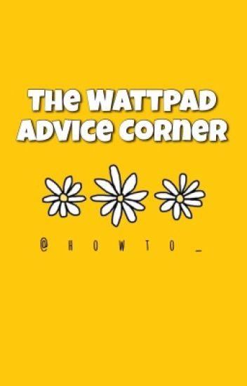The Wattpad Advice Corner