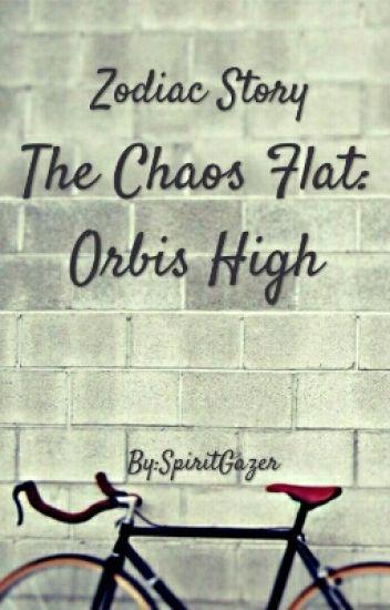 Zodiac Story ~ Orbis High (Chaos Flat Sequel)