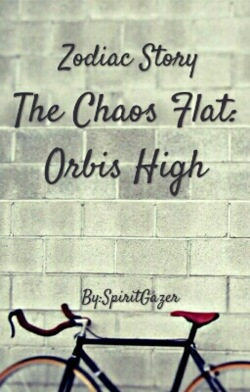 Zodiac Story ~ Orbis High (Chaos Flat Sequel) by SpiritGazer