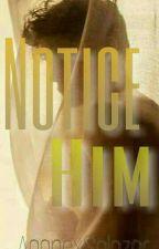 Notice Him by AgapexSalazar