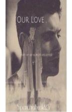 Our Love. (Destiel Fanfiction) COMPLETED!! by SupernaturalFreak223