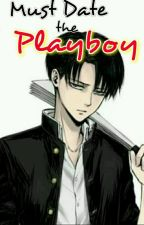 Must date the Playboy (Levi x Reader Modern) COMPLETED by FeiFei17