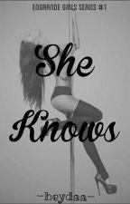 She Knows (Engrande Girls Series #1) by heydaa