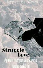 STRUGGLE LOVE by Naairna_