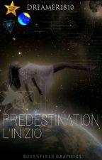 Predestination - L'inizio {#Wattys2016} by Dreamer1810