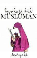 Bunları bil, Müslüman!  by tearyaki