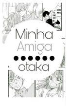 UMA AMIGA OTAKA #AnimeWattys by h3lt0nbr