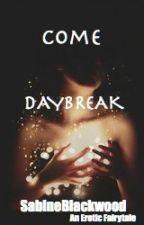 Come Daybreak (COMPLETE SHORT STORY) by SabineBlackwood