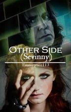 Other Side (Sevinny) ✔ by Emmygrace113