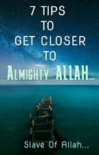 7 Tips To Get Closer To Almighty Allah! by ilovuAllah