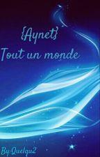 {Aynet}   Tout un monde by Quelqu2
