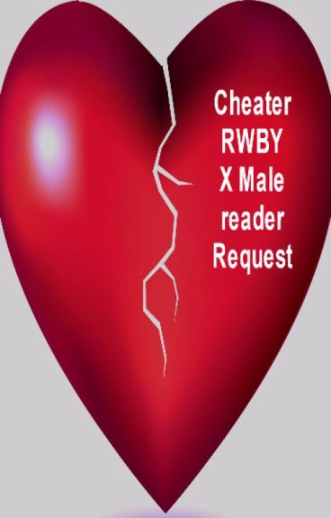 Cheater RWBY X Male reader Request