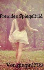 Fremdes Spiegelbild... by gingin1709