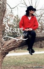 start over | MJ by _CalumsPrincess_